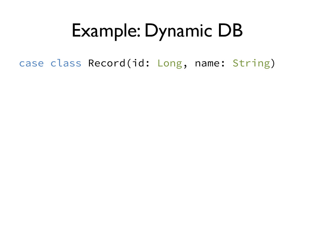 Example: Dynamic DB case class Record(id: Long,...