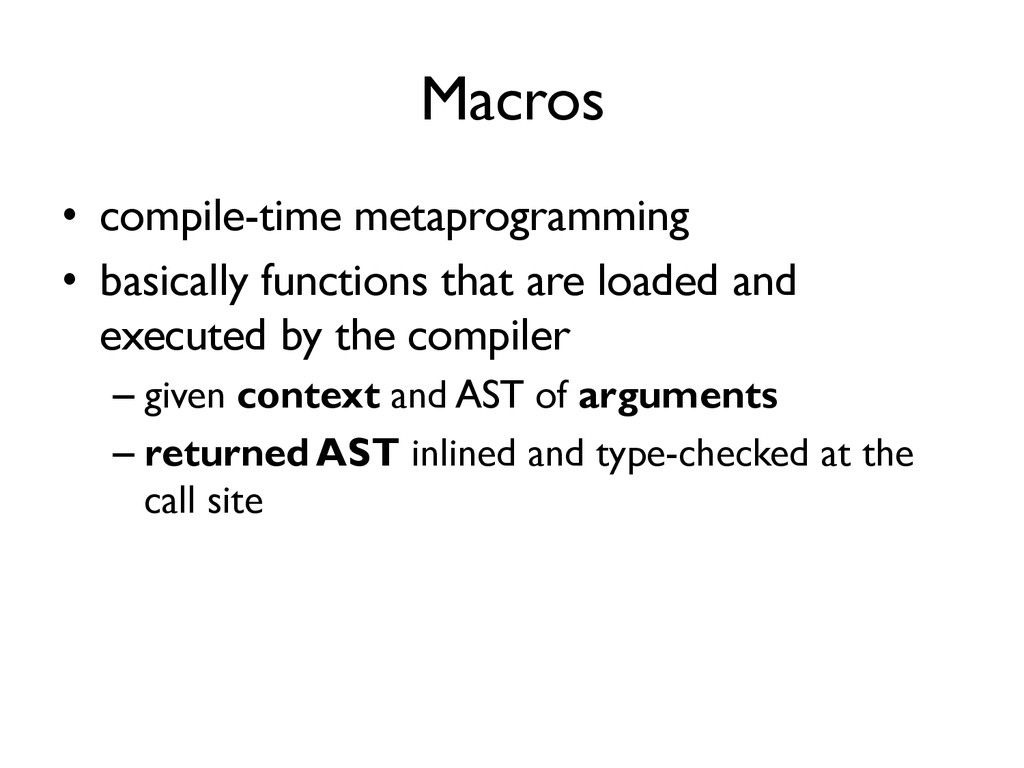 Macros •  compile-time metaprogramming •  basic...