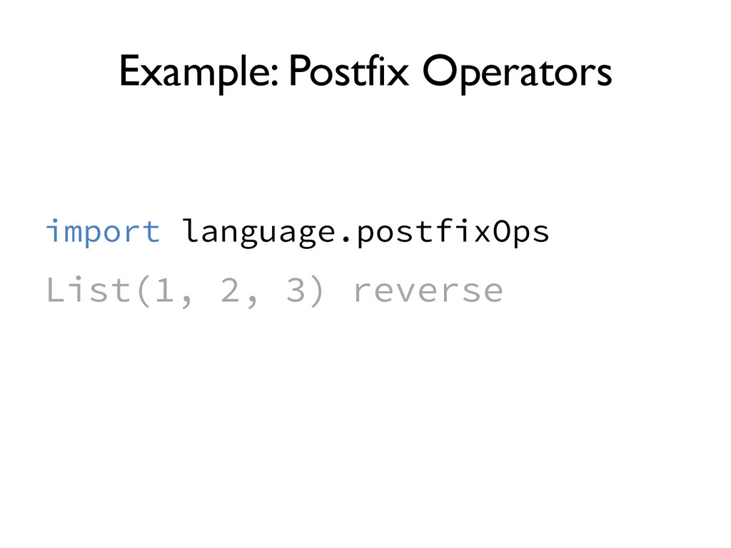 Example: Postfix Operators List(1, 2, 3) revers...