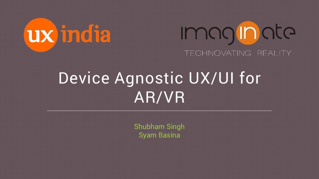 Device Agnostic UX/UI for AR/VR Shubham Singh S...