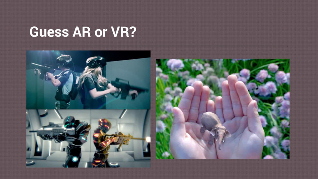 Guess AR or VR?