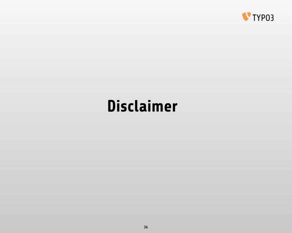 Disclaimer 36