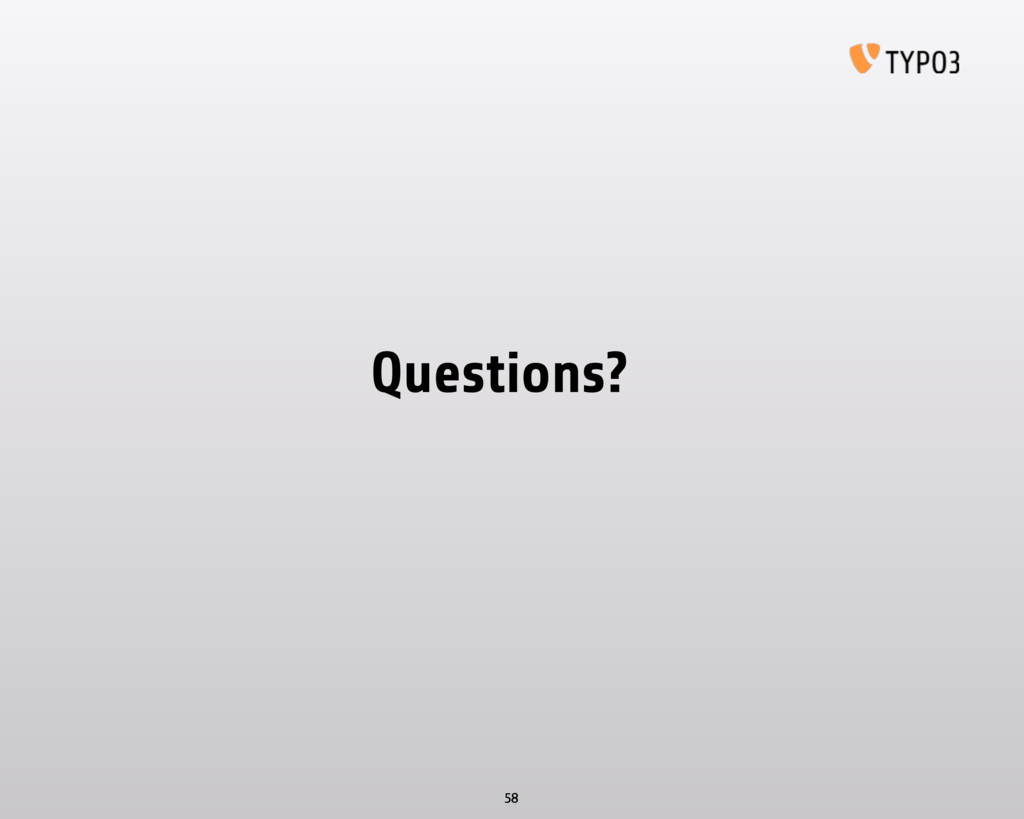 Questions? 58