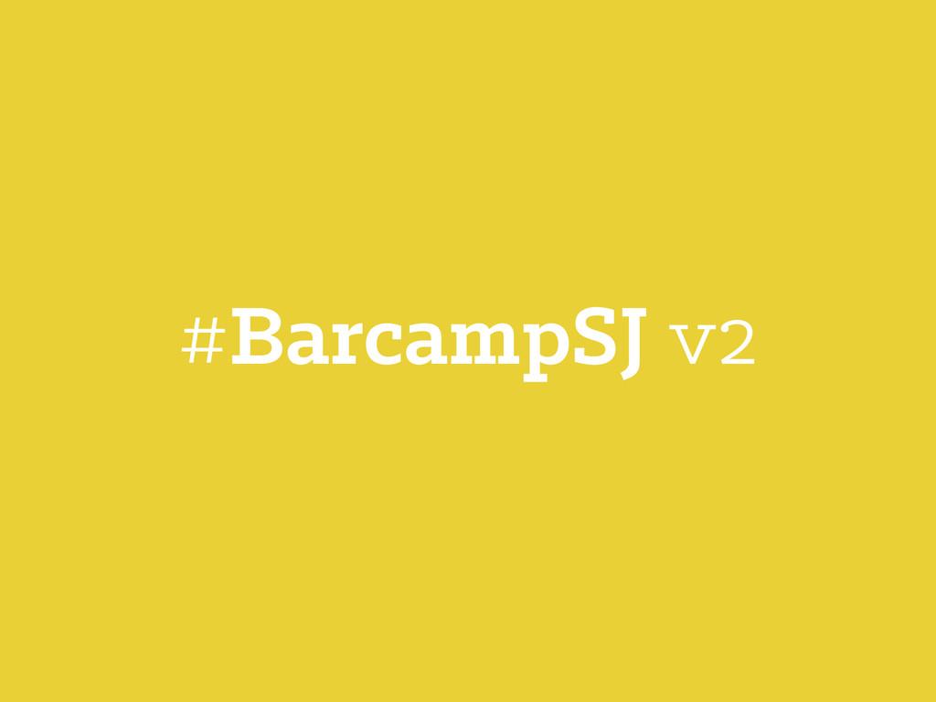 #BarcampSJ v2
