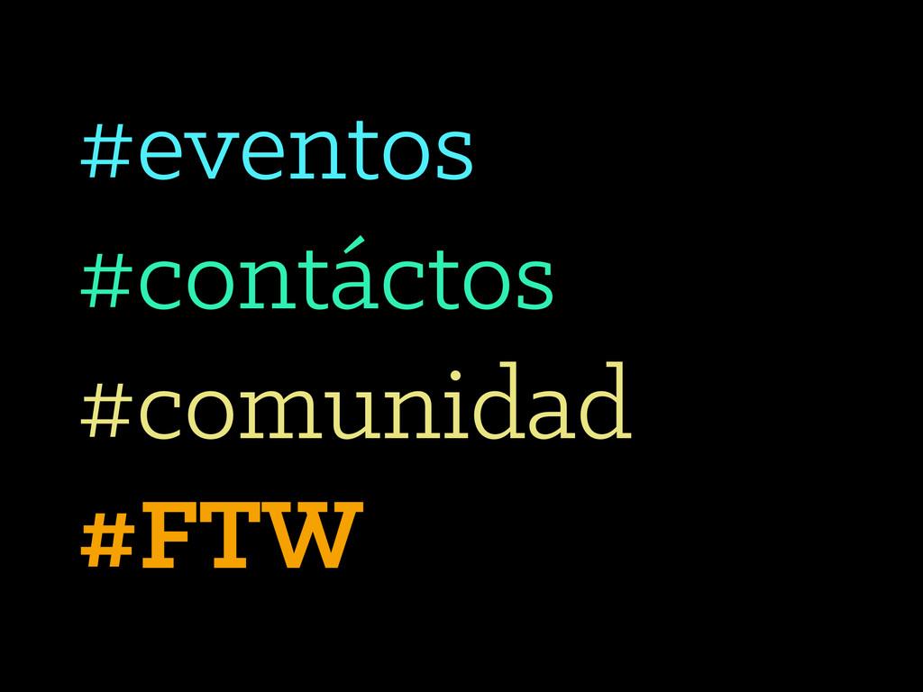 #eventos #contáctos #comunidad #FTW