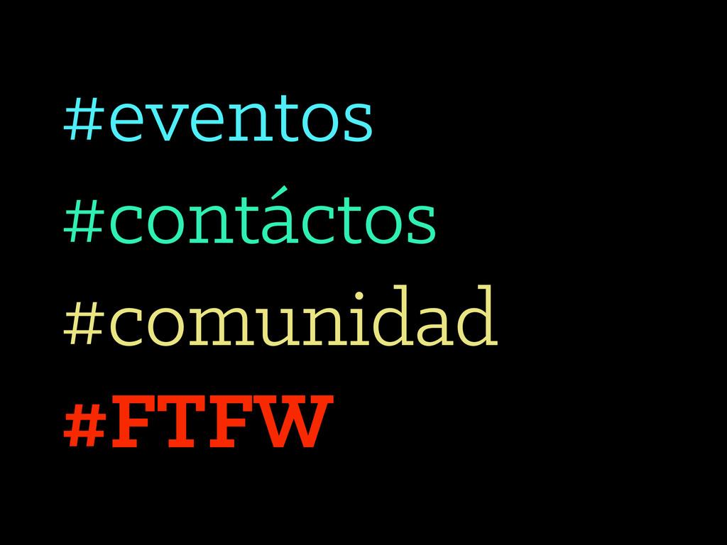 #eventos #contáctos #comunidad #FTFW
