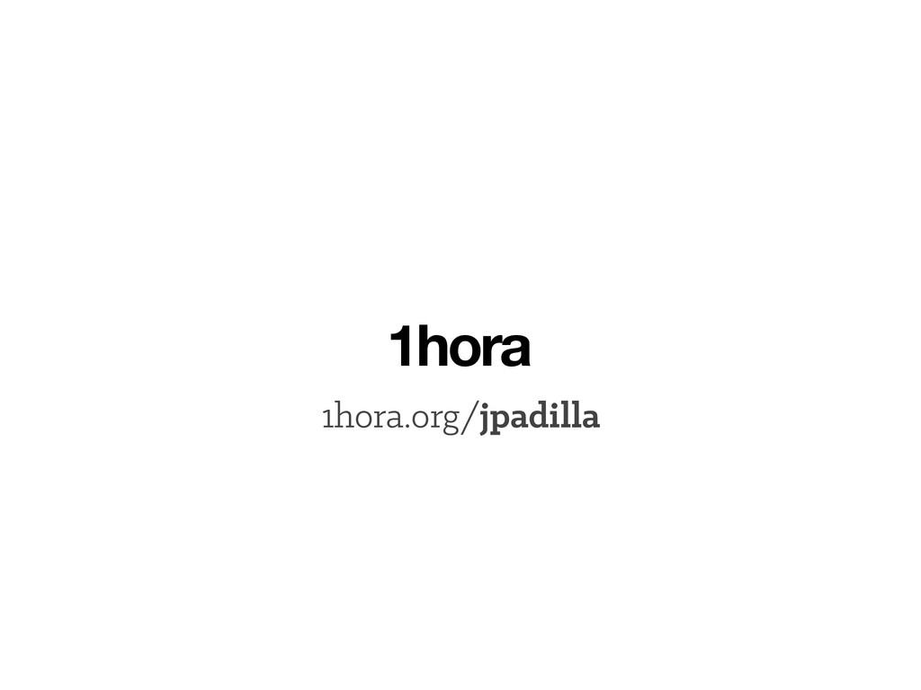 1hora.org/jpadilla 1hora