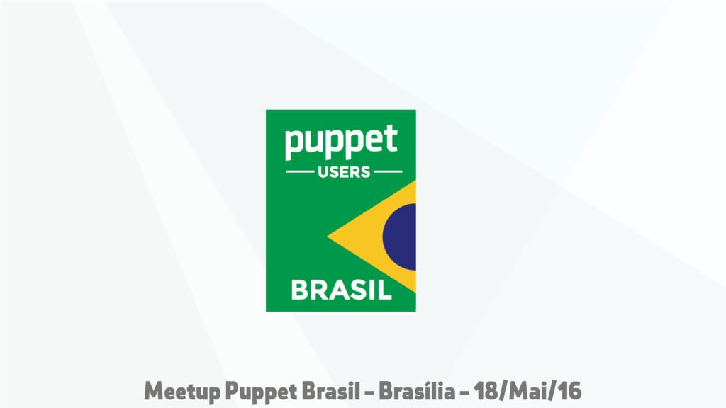 Meetup Puppet Brasil - Brasília - 18/Mai/16