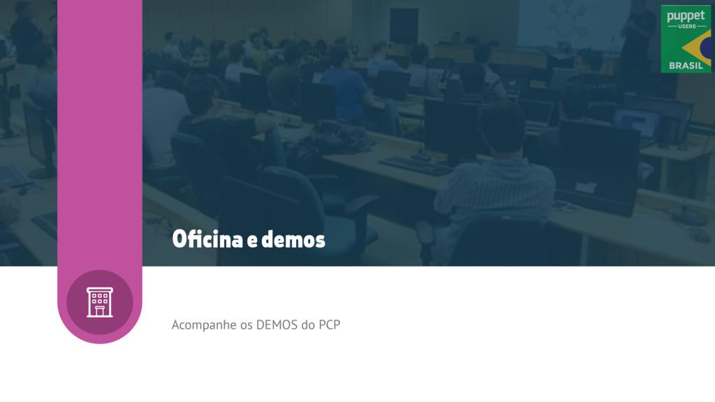 Acompanhe os DEMOS do PCP Oficina e demos