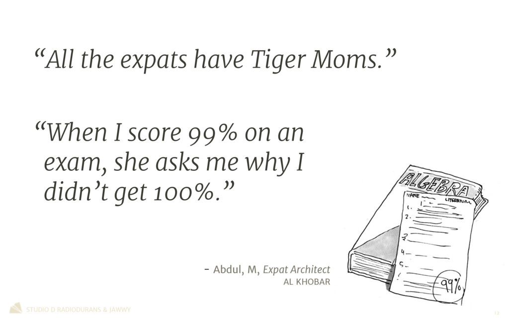 """""""All the expats have Tiger Moms."""" - Abdul, M, E..."""