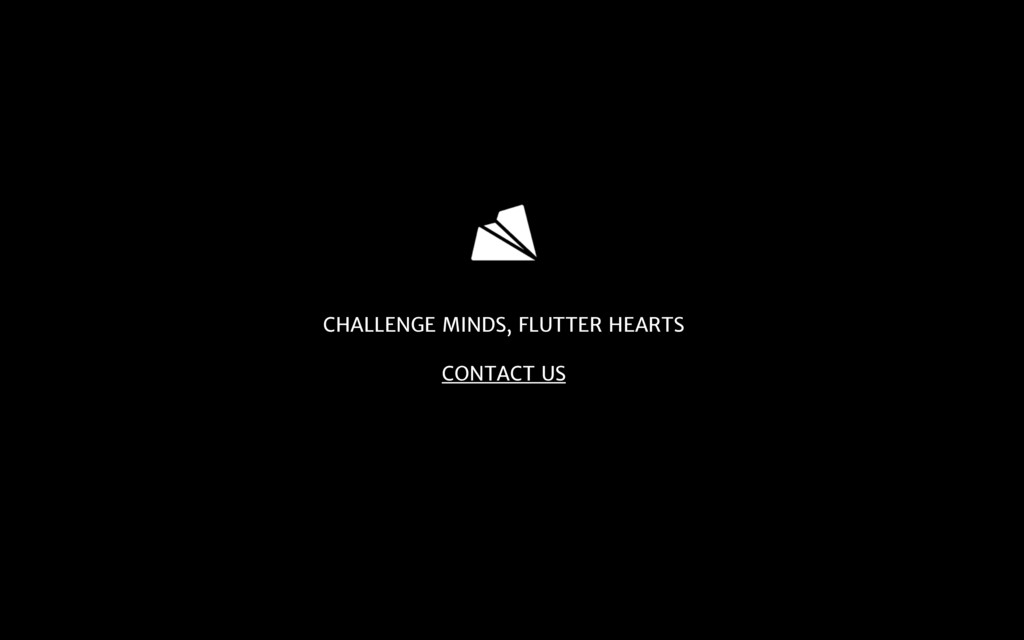 CHALLENGE MINDS, FLUTTER HEARTS  CONTACT US