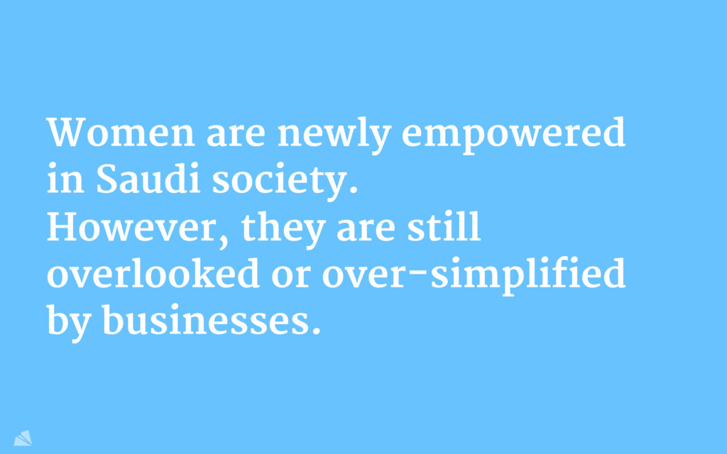 Women are newly empowered in Saudi society.  Ho...