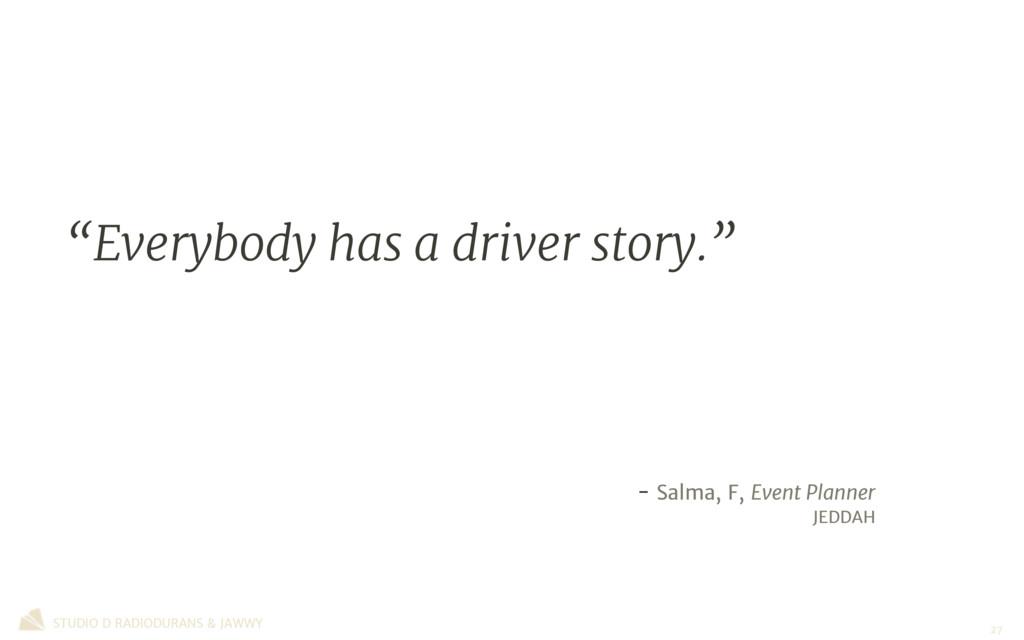 """""""Everybody has a driver story.""""  - Salma, F, Ev..."""