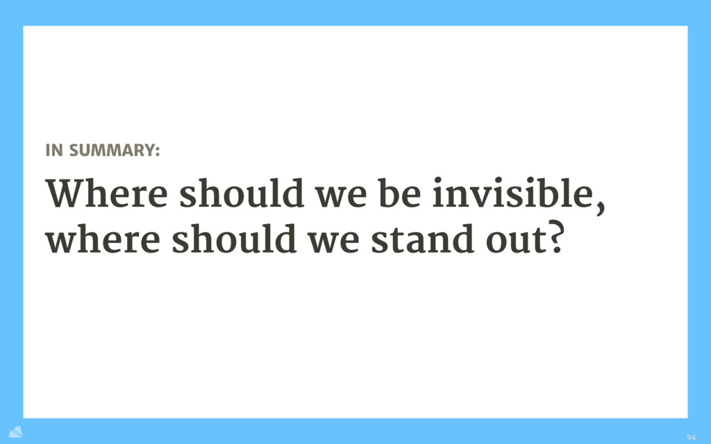 IN SUMMARY:  Where should we be invisible, wher...
