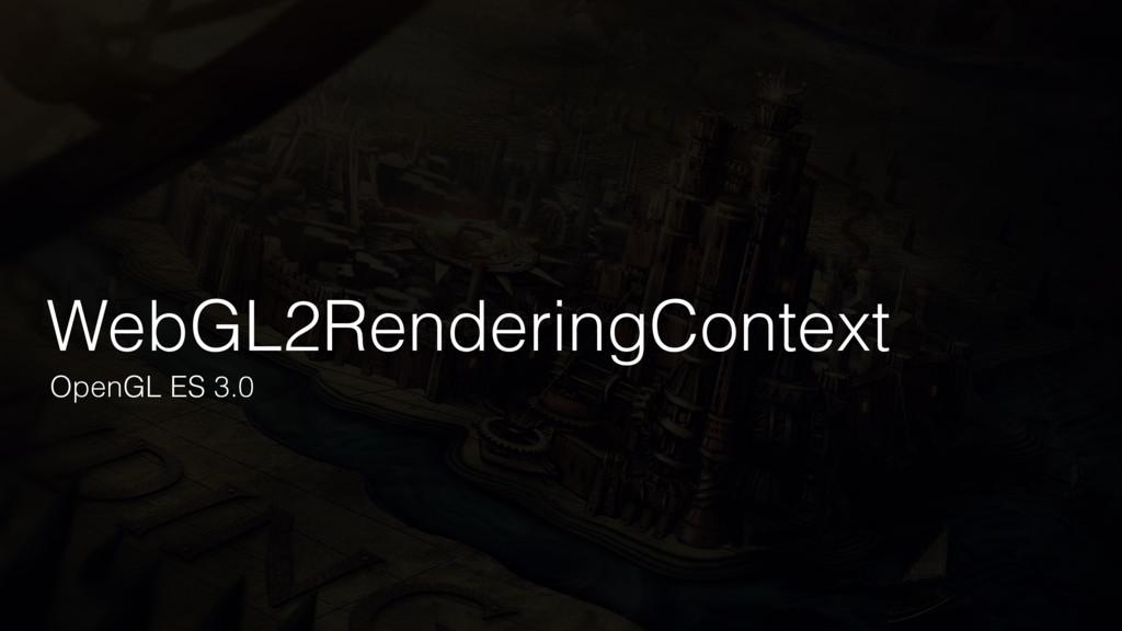WebGL2RenderingContext OpenGL ES 3.0