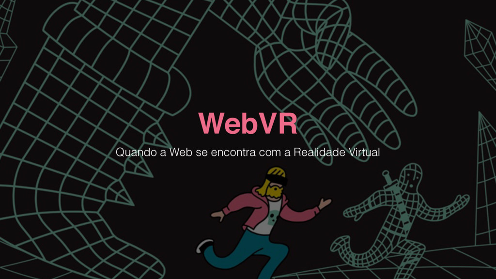 WebVR Quando a Web se encontra com a Realidade ...