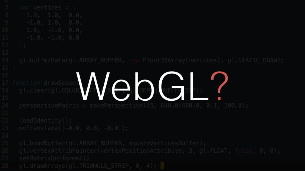 WebGL?