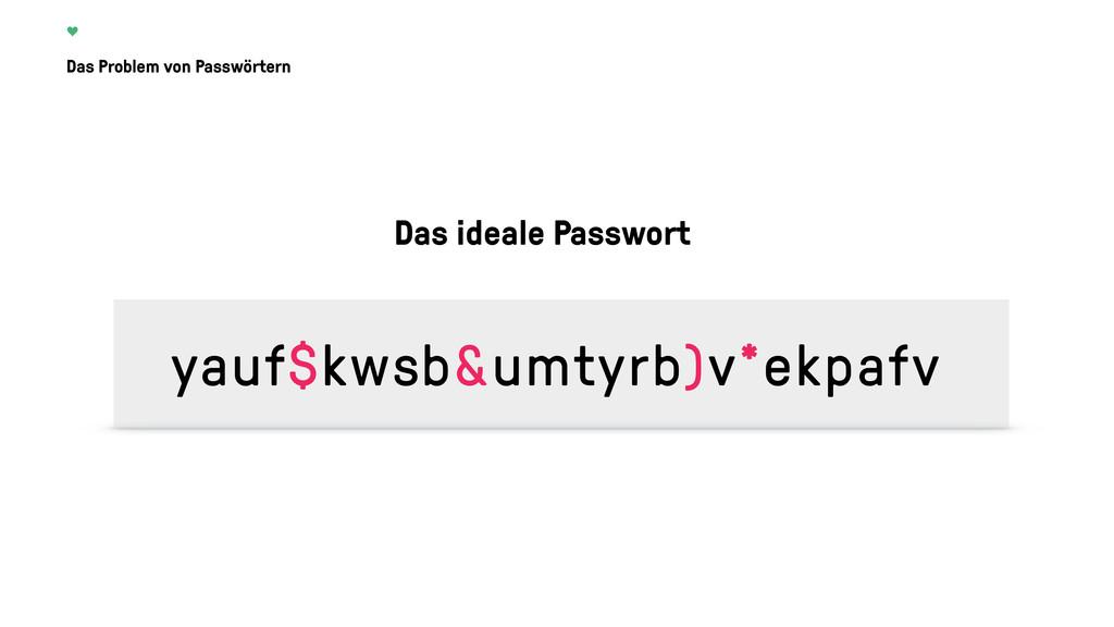 Das Problem von Passwörtern Das ideale Passwort...