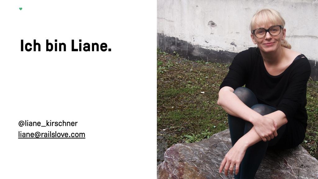 Ich bin Liane. @liane_kirschner liane@railslove...