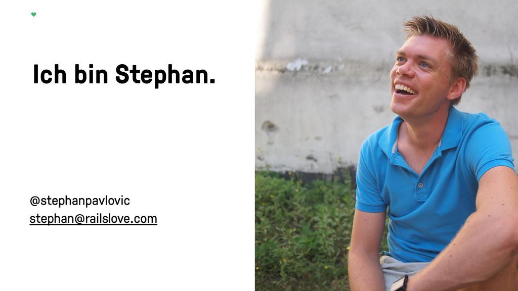 Ich bin Stephan. @stephanpavlovic stephan@rails...
