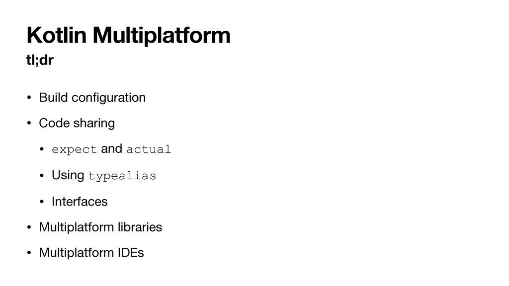 Kotlin Multiplatform tl;dr • Build configuration...