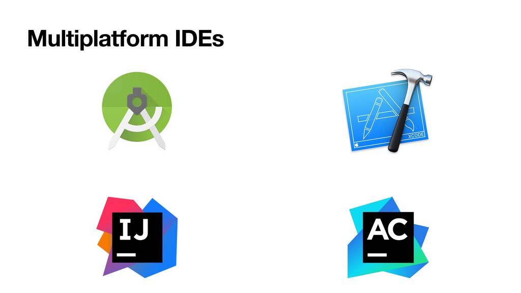 Multiplatform IDEs