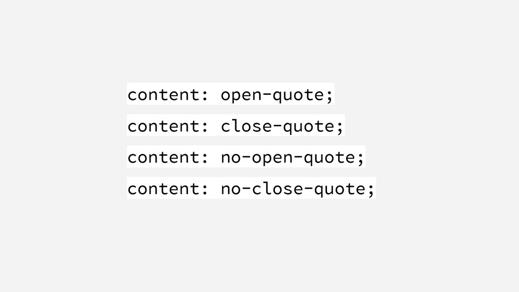 content: open-quote; content: close-quote; cont...