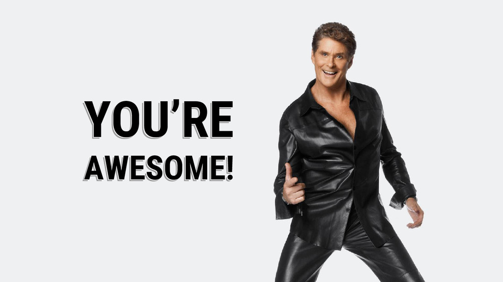 YOU'RE AWESOME! YOU'RE AWESOME! YOU'RE AWESOME!