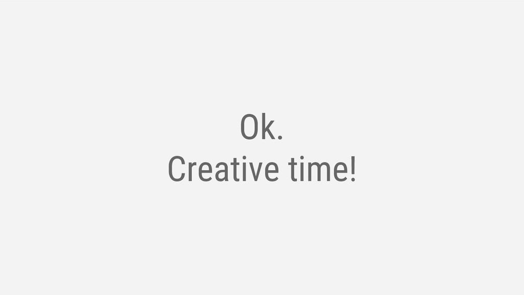 Ok. Creative time!