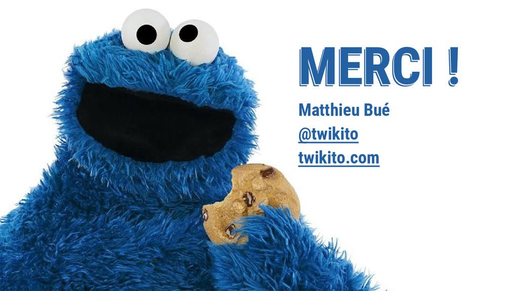 MERCI ! MERCI ! MERCI ! Matthieu Bué @twikito t...