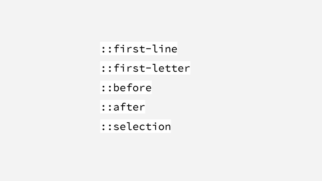 ::first-line ::first-letter ::before ::after ::...
