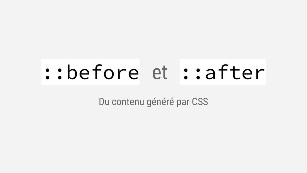 ::before et ::after Du contenu généré par CSS