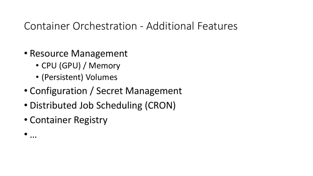 Container Orchestration - Additional Features •...