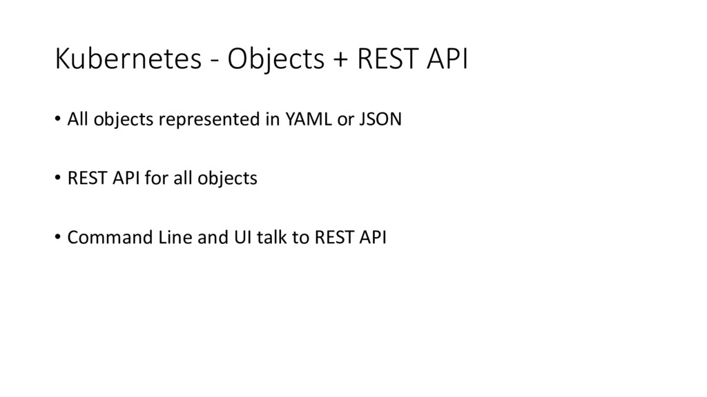 Kubernetes - Objects + REST API • All objects r...