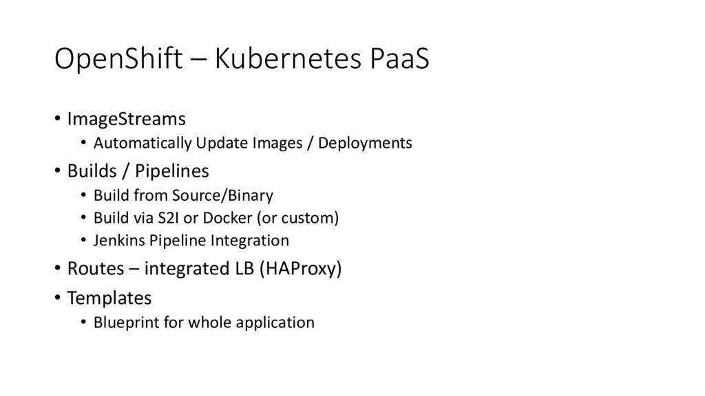 OpenShift – Kubernetes PaaS • ImageStreams • Au...