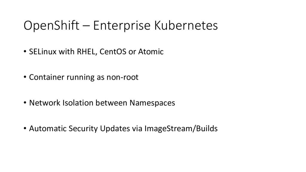 OpenShift – Enterprise Kubernetes • SELinux wit...