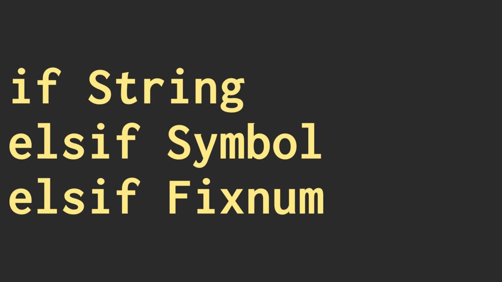 if String elsif Symbol elsif Fixnum