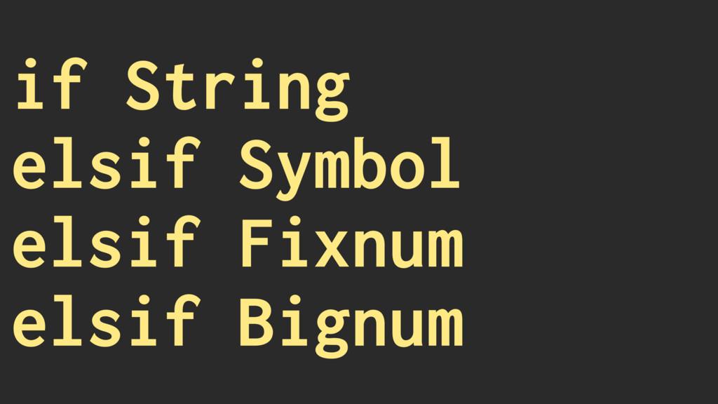 if String elsif Symbol elsif Fixnum elsif Bignum