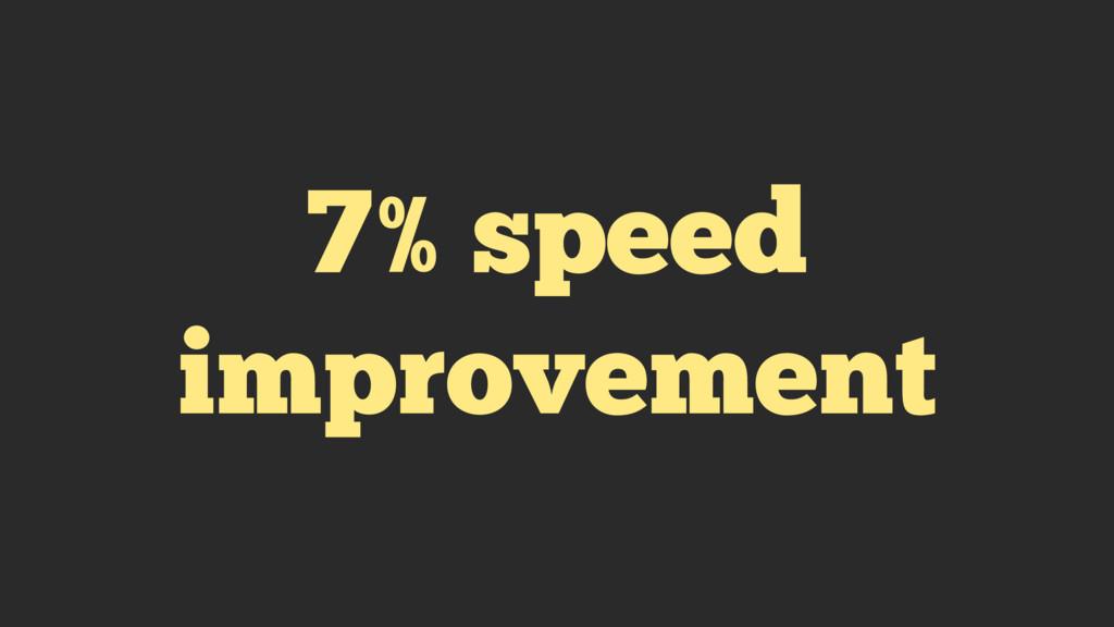 7% speed improvement