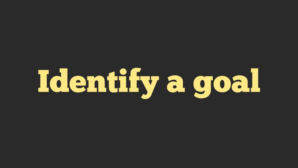 Identify a goal