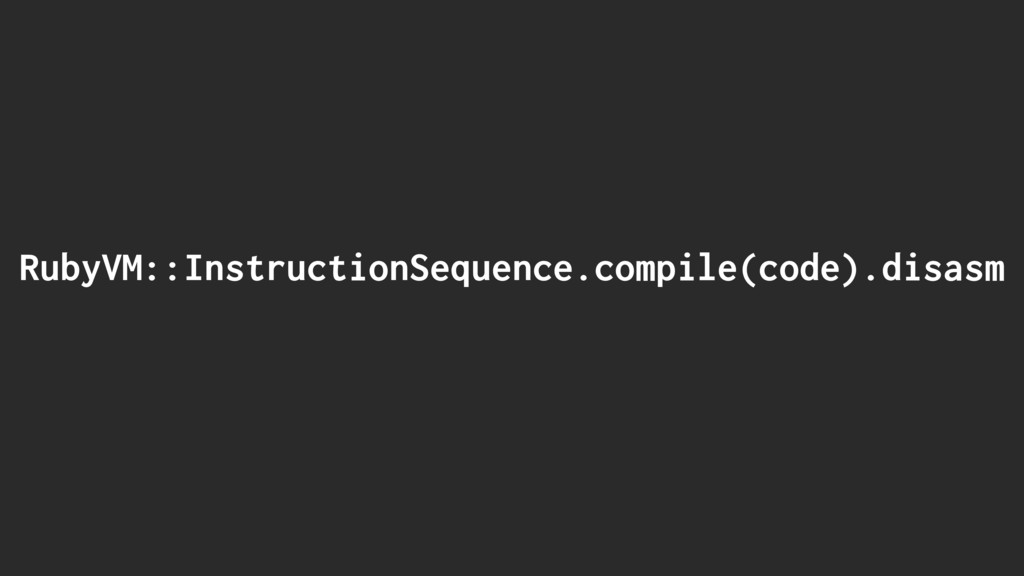RubyVM::InstructionSequence.compile(code).disasm