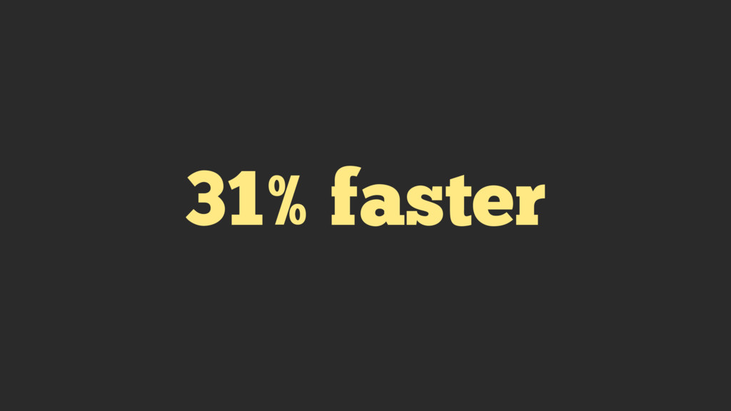 31% faster
