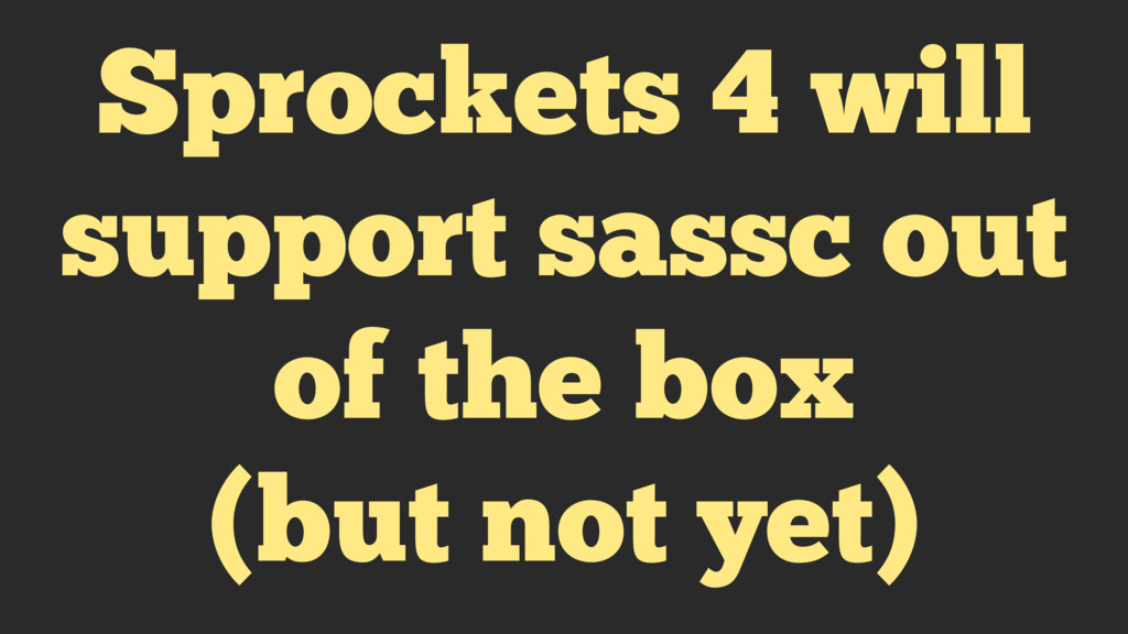 Sprockets 4 will support sassc out of the box (...