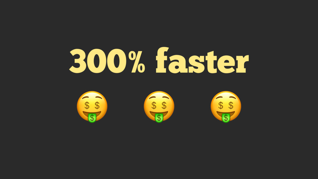 300% faster