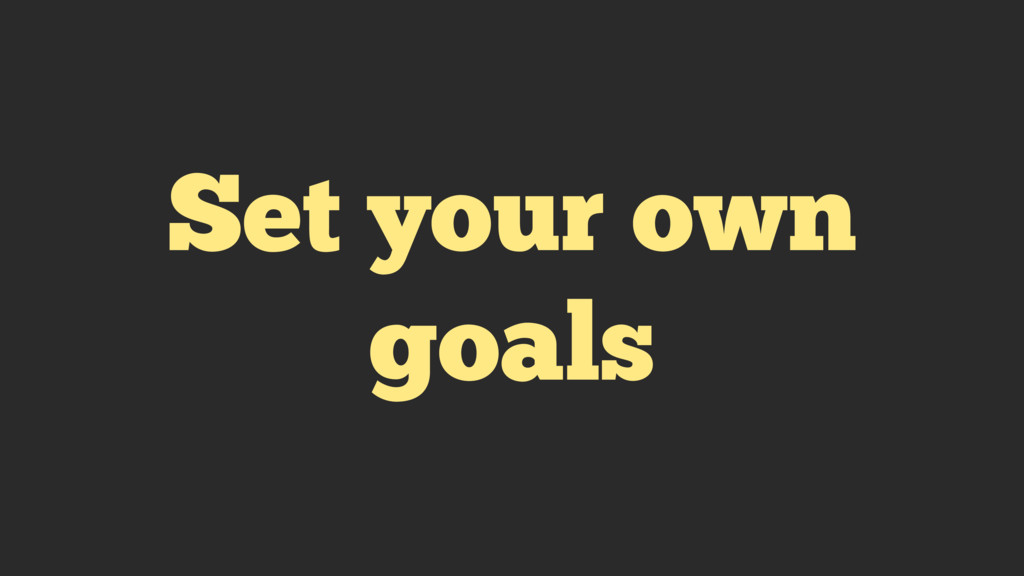 Set your own goals