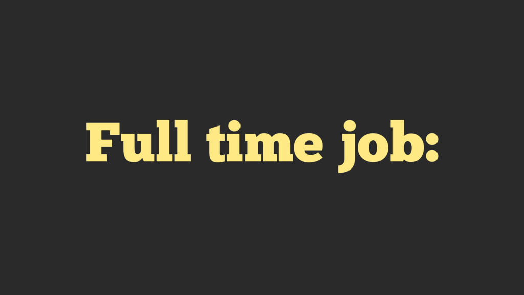 Full time job: