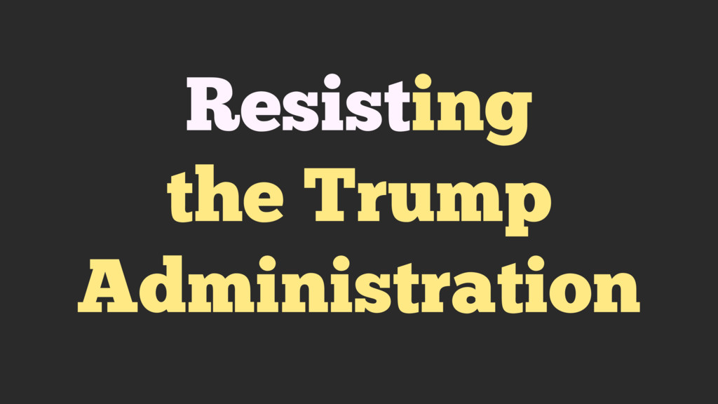 Resisting the Trump Administration