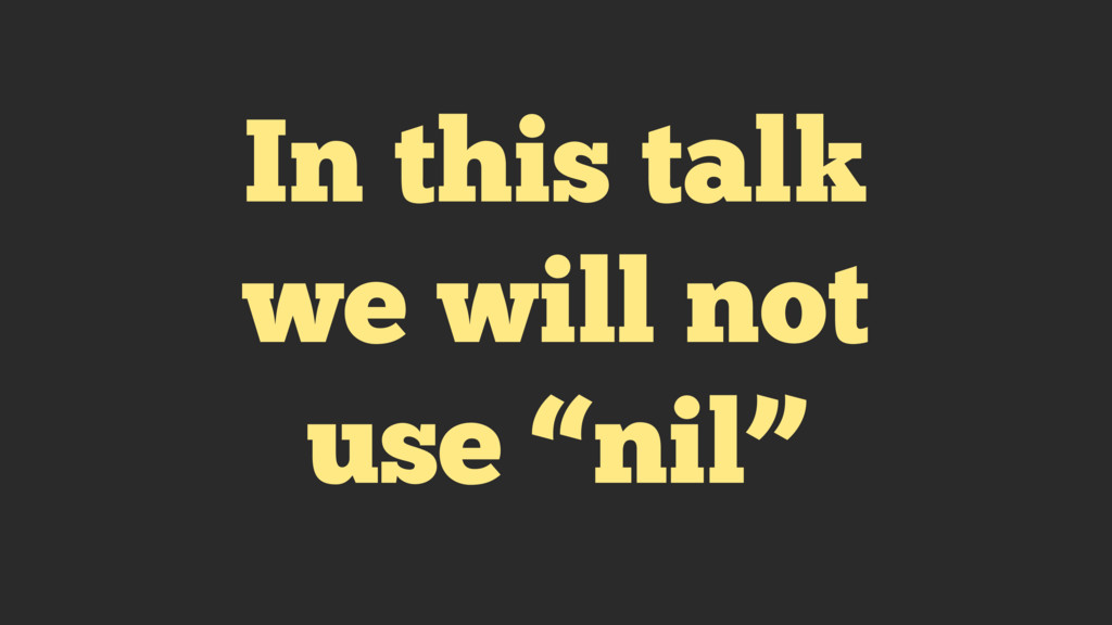 "In this talk we will not use ""nil"""