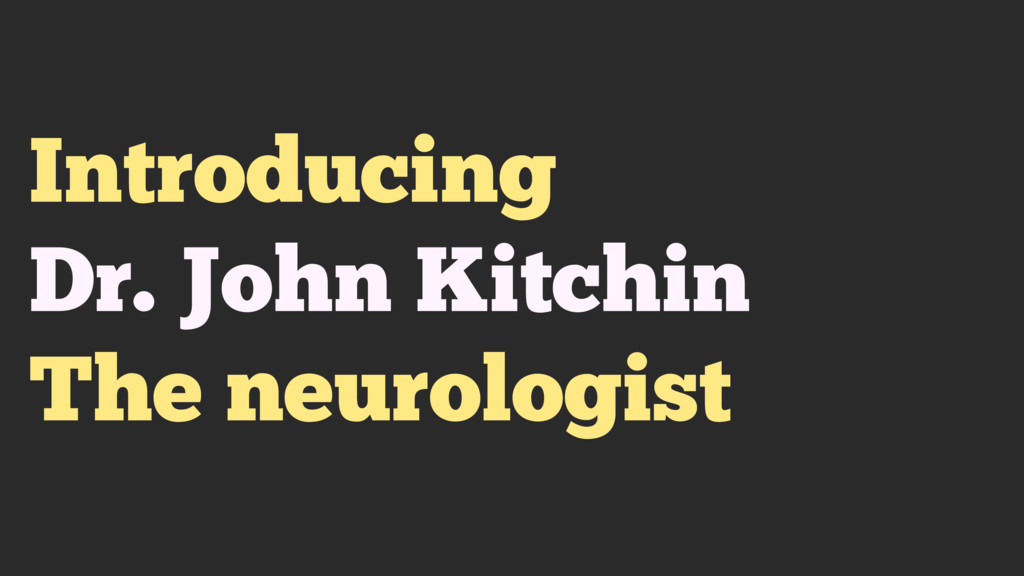 Introducing Dr. John Kitchin The neurologist