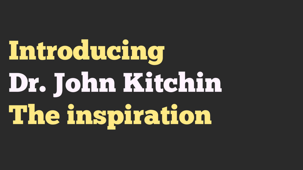 Introducing Dr. John Kitchin The inspiration